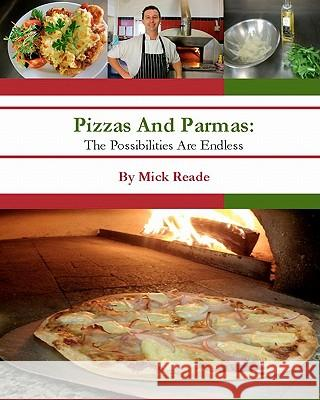 Pizzas and Parmas: The Possibilities Are Endless Mick Reade 9781450543729