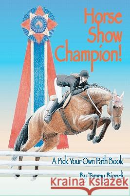 Horse Show Champion!: A Pick Your Own Path Book Tammy Biondi 9781450547437