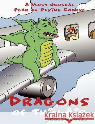 Dragons of Thin Air: A Most Unusual Fear of Flying Course Doug Worrall 9781450549561