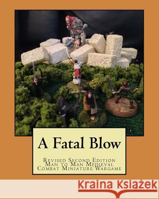 A Fatal Blow: Man to Man Medieval Combat Deano C. Ware 9781450576215