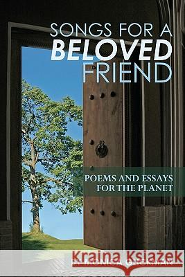 Songs for a Beloved Friend: Poems and Essays for the Planet Monica Glickman 9781450581066