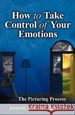 How to Take Control of Your Emotions Joseph Ross 9781450588676