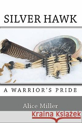 Silver Hawk a Warrior's Pride Alice Miller 9781450590846