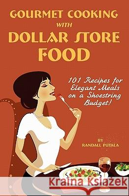 Gourmet Cooking with Dollar Store Food Randall John Putala 9781450722575
