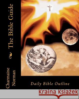 The Bible Guide: Daily Bible Outline Charmaine Norman Charmaine Norman 9781451532739