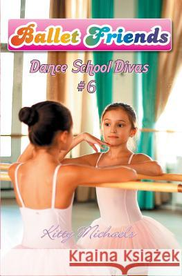 Ballet Friends #6 Dance School Divas Kitty Michaels 9781451560282