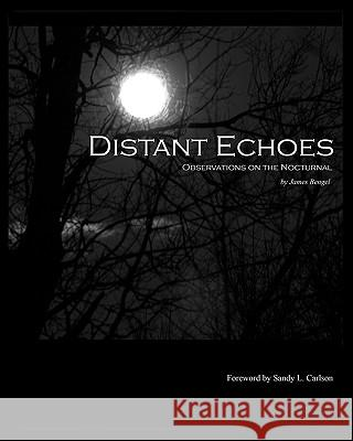 Distant Echoes: Observations on the Nocturnal James Bengel Solara T. Conkle Sandy L. Carlson 9781451586060