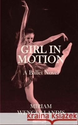 Girl in Motion Miriam Wenger-Landis 9781451591651