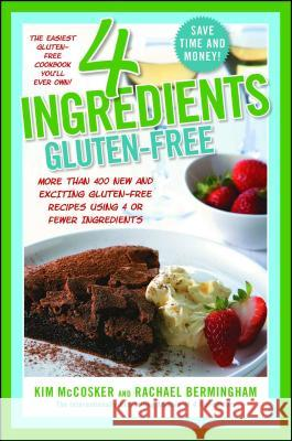 4 Ingredients Gluten-Free: More Than 400 New and Exciting Recipes All Made with 4 or Fewer Ingredients and All Gluten-Free! Kim McCosker Rachael Bermingham 9781451635713