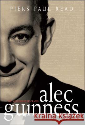 Alec Guinness : The Authorised Biography Piers Paul Read 9781451636444 Simon & Schuster