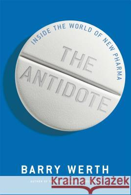 The Antidote: Inside the World of New Pharma Barry Werth 9781451655667