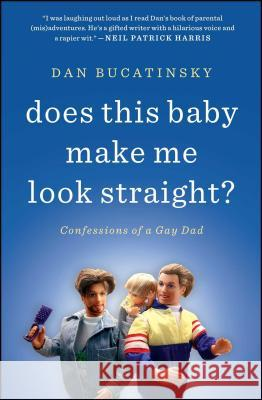 Does This Baby Make Me Look Straight?: Confessions of a Gay Dad Dan Bucatinsky 9781451660739