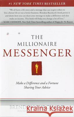 The Millionaire Messenger: Make a Difference and a Fortune Sharing Your Advice Brendon Burchard 9781451665994