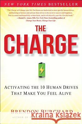 The Charge: Activating the 10 Human Drives That Make You Feel Alive Brendon Burchard 9781451667530