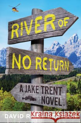 River of No Return: A Jake Trent Novel David Riley Bertsch 9781451698039