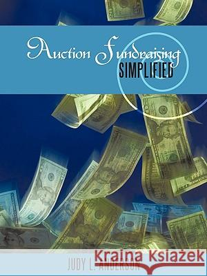 Auction Fundraising Simplified Judy L. Anderson 9781452012407