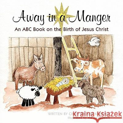 Away in a Manger: An ABC Book on the Birth of Jesus Christ Cindy Brouse Kenealy 9781452022932