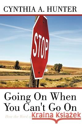 Going on When You Can't Go on: How the Word of God Brought Me Through Cynthia A. Hunter 9781452040172