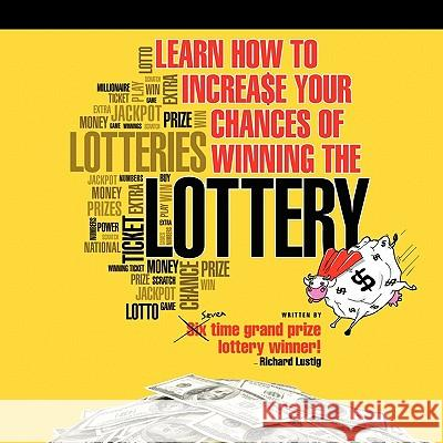 Learn How to Increase Your Chances of Winning the Lottery Richard Lustig 9781452077468