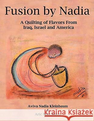 Fusion by Nadia: A Quilting of Flavors from Iraq, Israel and America Aviva Nadia Kleinbaum Aric Mutchnick 9781452095059