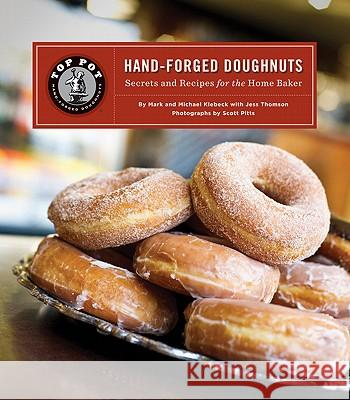 Top Pot Hand-Forged Doughnuts: Secrets and Recipes for the Home Baker Mark Klebeck Michael Klebeck Scott Pitts 9781452102122