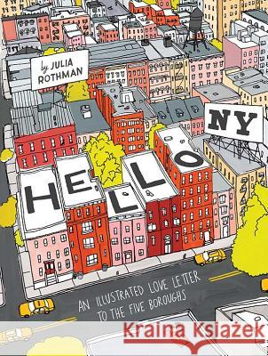 Hello, NY: An Illustrated Love Letter to the Five Boroughs Julia Rothman 9781452109848