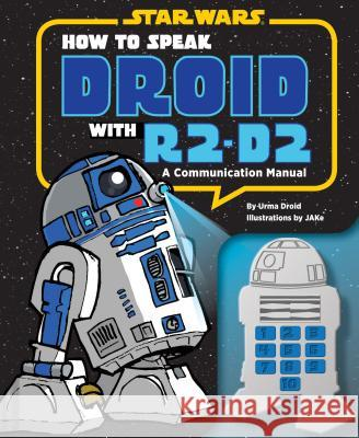 How to Speak Droid with R2-D2: A Communication Manual Urma Droid 9781452113937