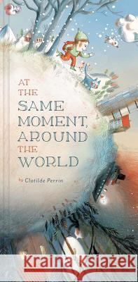 At the Same Moment, Around the World Clotilde Perrin 9781452122083