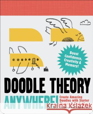 Doodle Theory Anywhere!: Create Amazing Doodles with Starter Shapes & Squiggles Nate Padavick 9781452151236