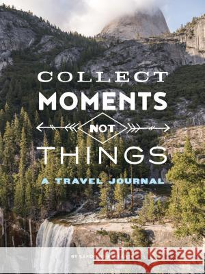 Collect Moments Not Things: A Travel Journal Sandrine Kerfante 9781452167886