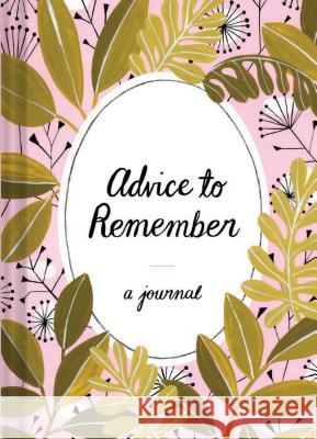 Advice to Remember: A Journal Lisa Nola 9781452169330 Chronicle Books