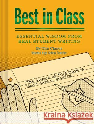 Best in Class: Essential Wisdom from Real Student Writing Tim Clancy 9781452173627