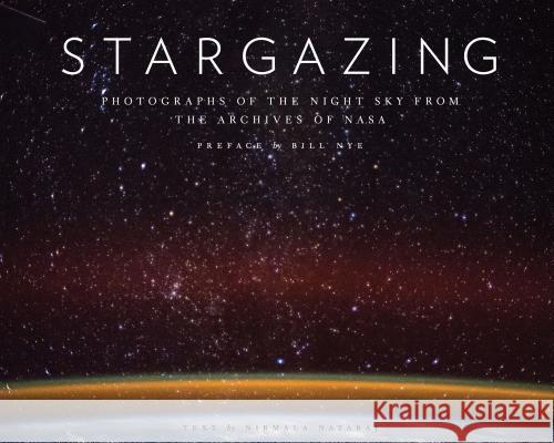 Stargazing : Photographs from the Night Sky from the Archives of the NASA Nirmala Nataraj 9781452174891 Chronicle Books