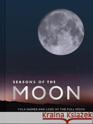 Seasons of the Moon: Folk Names and Lore of the Full Moon Michael Carabetta 9781452176567