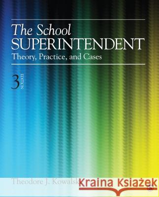 The School Superintendent: Theory, Practice, and Cases Theodore J. Kowalski 9781452241081