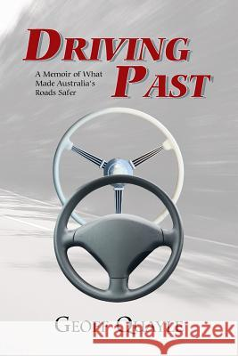 Driving Past: A Memoir of What Made Australia's Roads Safer Geoff Quayle 9781452530260