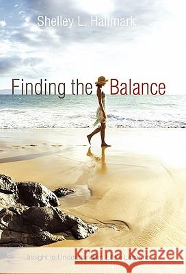 Finding the Balance: Insight to Understanding Life's Lessons Shelley L. Hallmark 9781452532127