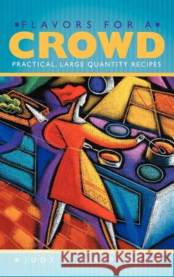 Flavors for a Crowd : Practical, Large Quantity Recipes Judy L. Halpenny 9781452548111