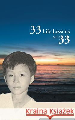 33 Life Lessons at 33: A Personal Journey Todd Nguyen 9781452560717
