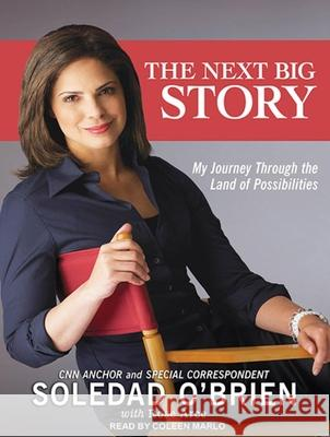The Next Big Story: My Journey Through the Land of Possibilities - audiobook Soledad O'Brien Rose Arce Coleen Marlo 9781452600277 Tantor Media