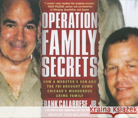 Operation Family Secrets: How a Mobster's Son and the FBI Brought Down Chicago's Murderous Crime Family - audiobook Frank, Jr. Calabrese Keith Zimmerman Kent Zimmerman 9781452602356 Tantor Media