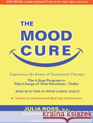 The Mood Cure: The 4-Step Program to Take Charge of Your Emotions---Today - audiobook Julia Ross Coleen Marlo 9781452605821 Tantor Media