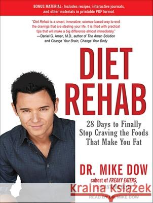 Diet Rehab: 28 Days to Finally Stop Craving the Foods That Make You Fat - audiobook Mike Dow Antonia Blyth 9781452606651 Tantor Media