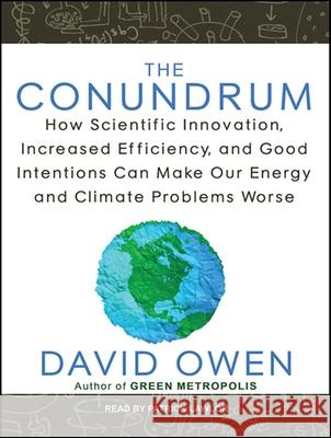 The Conundrum: How Scientific Innovation, Increased Efficiency, and Good Intentions Can Make Our Energy and Climate Problems Worse - audiobook David Owen Patrick Girard Lawlor 9781452607177