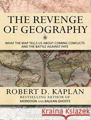 The Revenge of Geography: What the Map Tells Us about Coming Conflicts and the Battle Against Fate - audiobook  9781452610528