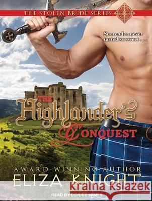 The Highlander's Conquest - audiobook Eliza Knight Corrie James 9781452612379