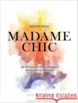 Lessons from Madame Chic: 20 Stylish Secrets I Learned While Living in Paris - audiobook Jennifer L. Scott Amy Rubinate 9781452614830 Tantor Media Inc