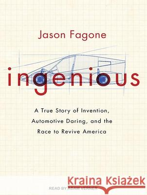 Ingenious: A True Story of Invention, Automotive Daring, and the Race to Revive America - audiobook Jason Fagone Adam Verner 9781452616933