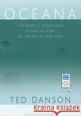 Oceana: Our Planet's Endangered Oceans and What We Can Do to Save Them - audiobook Ted Danson Michael D'Orso Michael Kramer 9781452651460 Tantor Media