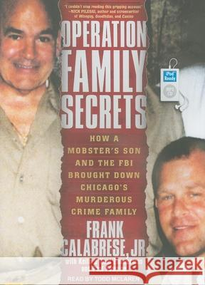 Operation Family Secrets: How a Mobster's Son and the FBI Brought Down Chicago's Murderous Crime Family - audiobook Frank, Jr. Calabrese Keith Zimmerman Kent Zimmerman 9781452652351 Tantor Media